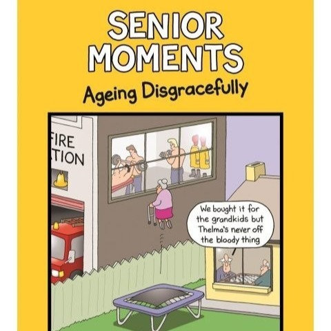 Senior Moments Ageing Disgracefully