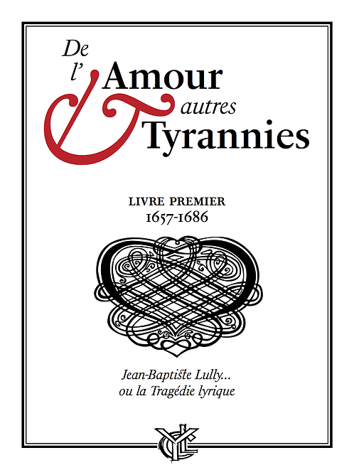 De l'Amour & autres Tyrannies 1 • LULLY