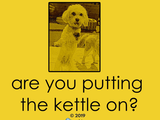 Tea Dog - Are you putting the kettle on?