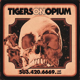 Tigers On Opium (503.420.6669. vol. one)