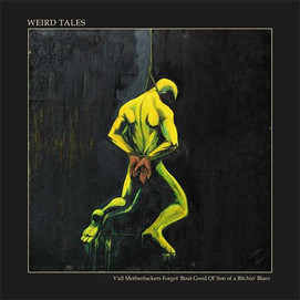 Weird Tales (Y'all Motherfuckers Forgot 'Bout Good Ol' Son of a Bitchin' Blues)