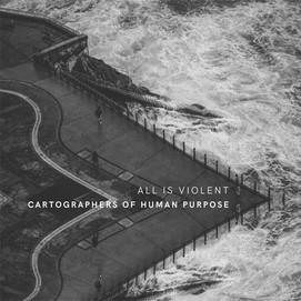 All Is Violent (Cartographers Of Human Purpose)