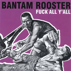 Bantam Rooster (Fuck All Ya All)