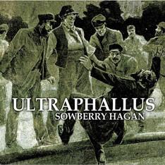 Ultraphallus (Sowberry Hagan)