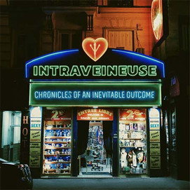 INTRAVEINEUSE (Chronicles of an Inevitable Outcome)