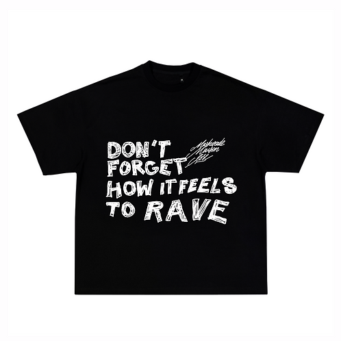 DON'T FORGET HOW IT FEELS TO RAVE