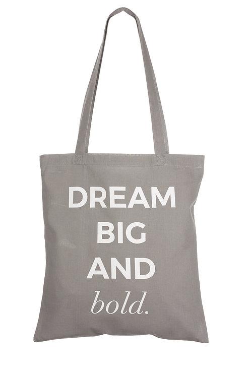 DREAM BIG AND BOLD   ORGANIC COTTON BAG