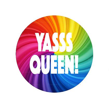 YASSS QUEEN BADGE LGBT GAY LESBIAN RUPAUL DRAG RACE DRAG QUEEN RAINBOW