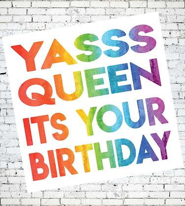 YASSS QUEEN ITS YOUR BIRTHDAY GAY LESBIAN LGBT RAINBOW GREETING CARD