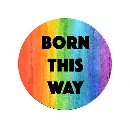 BORN THIS WAY BADGE PRIDE LGBT GAY LESBIAN TRANS