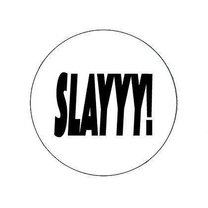 SLAYYY BADGE BUTTON RUPAUL DRAG QUEEN GAY LESBIAN LGBT QUEER