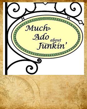 Much Ado About Junkin'