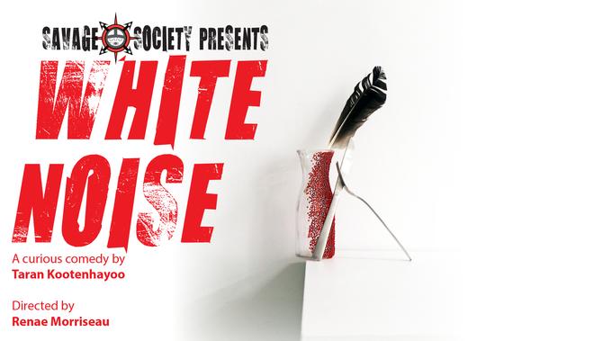 Savage Society presents WHITE NOISE by  Taran Kootenhayoo March 2019