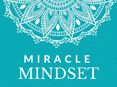Manifesting with a Miracle Mindset (Blog Series)
