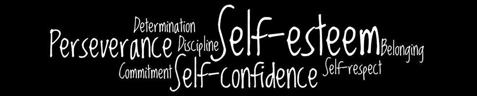 Self Esteem, Belonging, Commitment, Self Confidence, Determination
