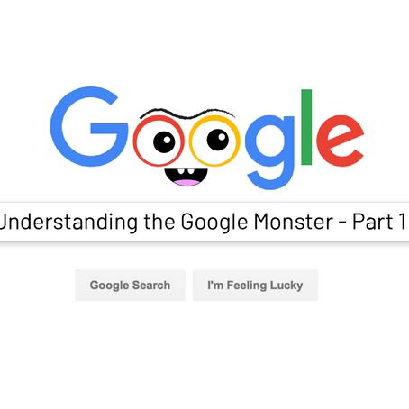 Understanding the Google Monster - Part 1
