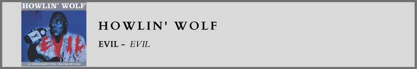 Howlin Wolf - Evil.png