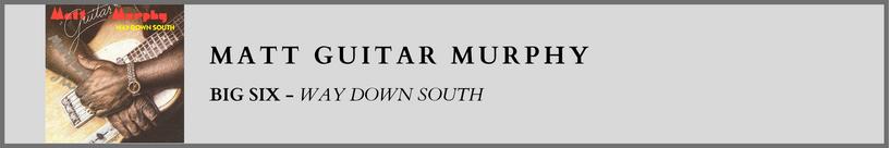 Matt Guitar Murphy - Big Six.png