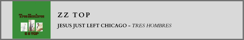 ZZ Top - Jesus Just Left Chicago.png