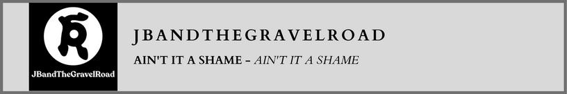 JBandTheGravelRoad - Ain't It a Shame