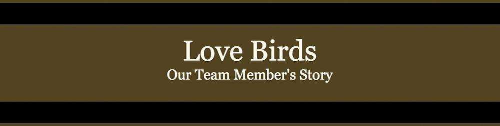 Love Birds: Our Team Member's Story
