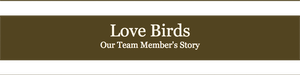 Love Birds: Our Team Member's Story