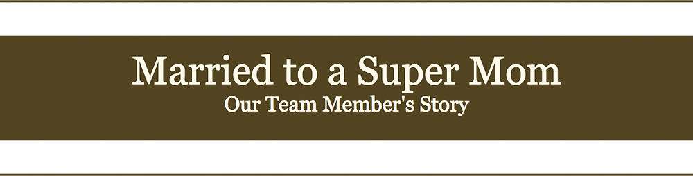Married to a Super Mom: Our Team Member's Story
