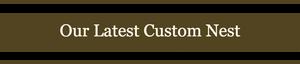 Our Latest Custom Nest
