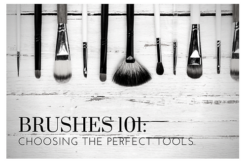 BRUSHES 101: CHOOSING THE PERFECT TOOLS