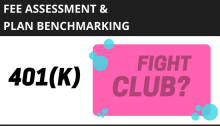 Fee Assessment & Plan Benchmarking – 401(k) Fight Club?