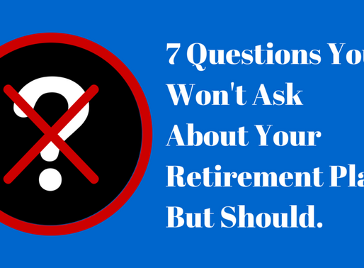 7 Questions You Won't Ask About Your Retirement Plan, But Should