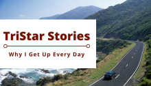 TriStar Stories – Why I Get Up Every Day