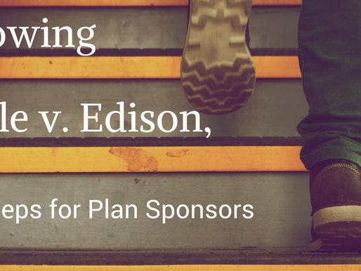 Following Tibble vs. Edison, Next Steps for Plan Sponsors