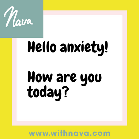 Hello anxiety! How are you today?