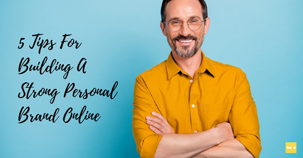 5 Tips For Building A Strong Personal Brand Online