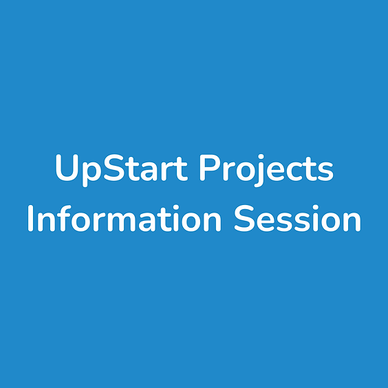 UpStart Projects Information Session #4
