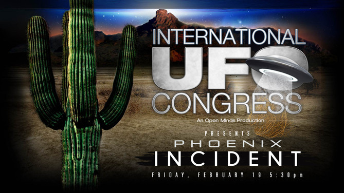 International UFO Congress Presents: The Phoenix Incident