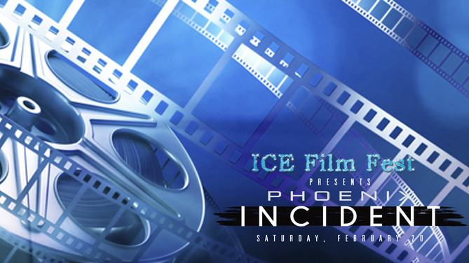 ICE Film Festival Presents: The Phoenix Incident