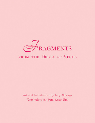 Beyond the Walls and Pages: Collaborations between artists and poets | Fragments of the Delta of Venus (2004, Powerhouse Books), with text selections by Anais Nin,
