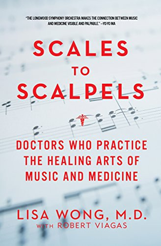 Scales to Scalpels: Doctors Who Practice the Healing Arts of Music and Medicine (2013)