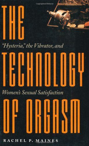 The Technology of Orgasm | Evolution of Sex Toys