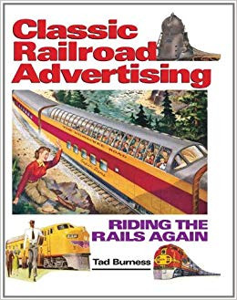 "Revisiting The Golden Age of Railroad Advertising | ""Classic Railroad Advertising: Riding the Rails Again"" (2011) by  Tad Burness"