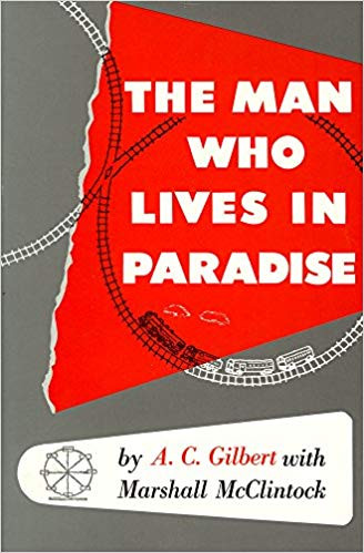 "The Extraordinary Life of Alfred Carlton Gilbert: Olympian, Magician, Entrepreneur, and Inventor of the Erector Set | ""The Man Who Lives in Paradise"" (1954) by Alfred Gilbert"