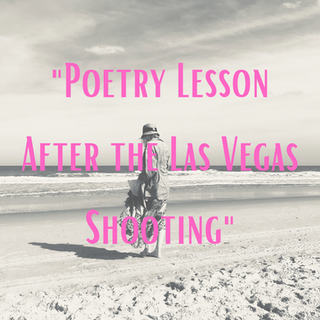 """Poetry Lesson After the Las Vegas Shooting"" - Elizabeth Oxley"