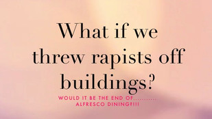 What if we threw rapists off buildings? Exploring what would happen if feminism went rogue.