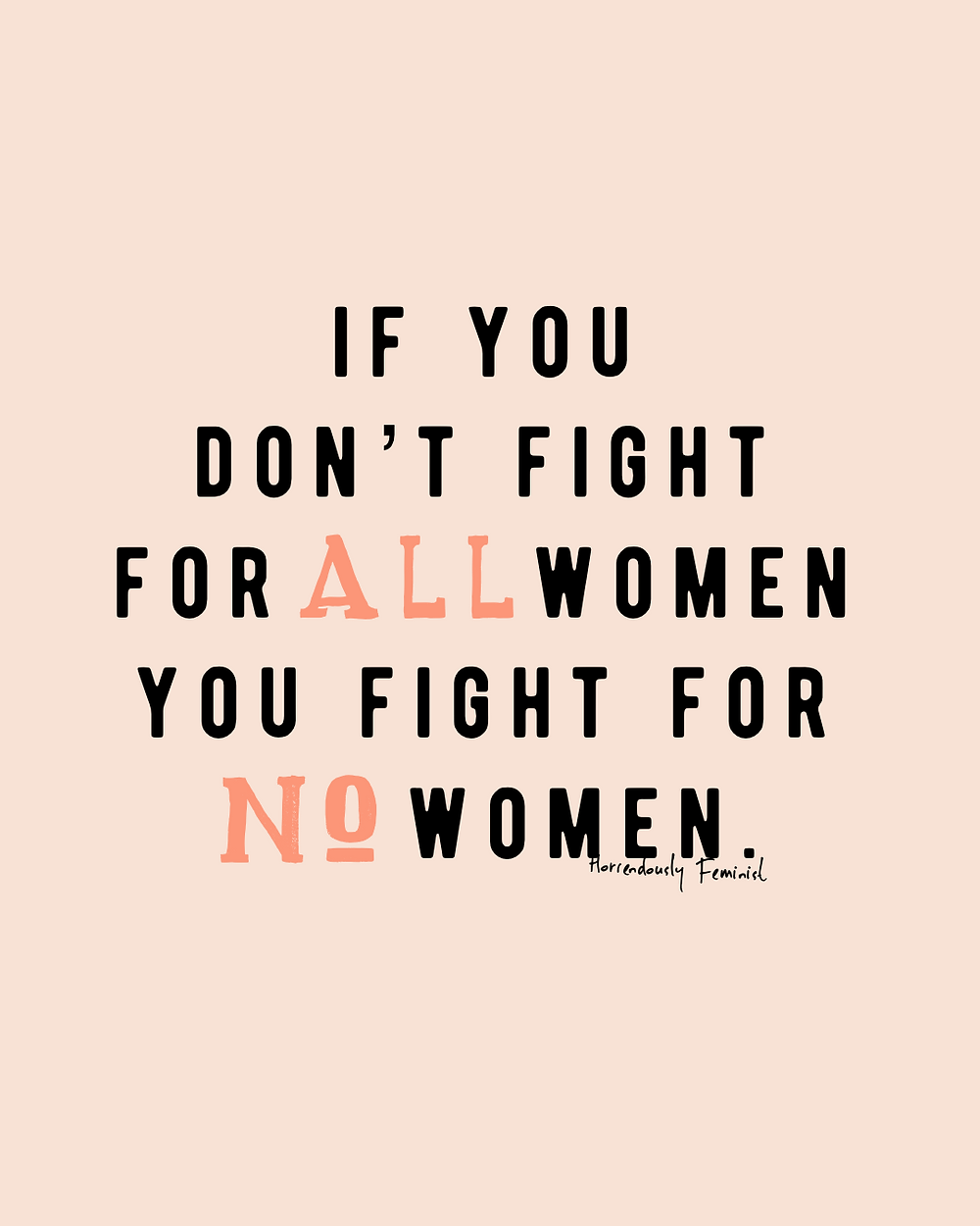 Intersectional feminism quote by Horrendously Feminist about diversity and whitewashing, if you don't fight for all women, you fight for no women