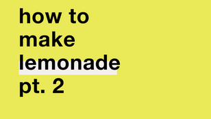 How to make lemonade pt. 2