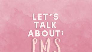 Let's talk about: PMS