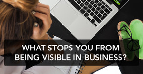 Not visible in business? What's stopping you?