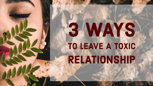 3 Steps to Leave a Toxic Relationship